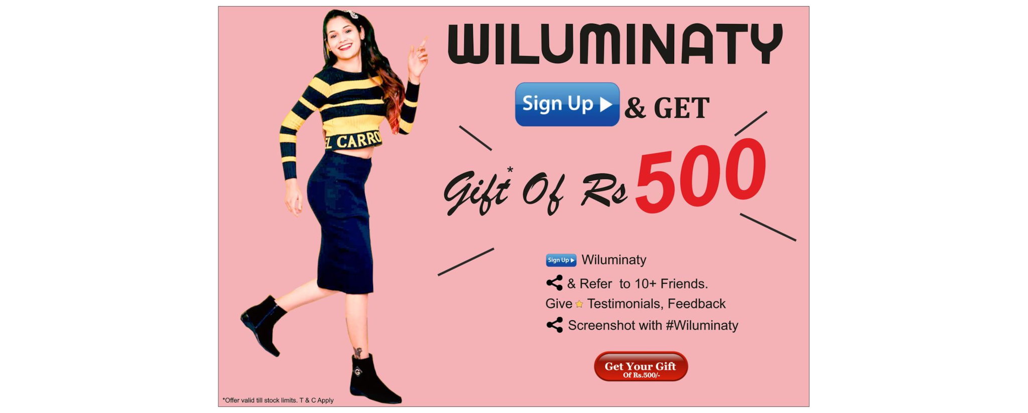 Earn GIFT of Rs. 500/- in just 5 minutes.  Follow below steps -  1.Signup to wiluminaty.com . 2.Share & Refer to 10+ friends. 3.Do (any option) Ratings, Testimonials, Feedback, Blogs for WILUMINATY  4.Share screenshots with #wiluminaty 5.Get GIFTS of Rs. 500/-.  Offer valid till stock limits. T & C apply.   http://www.wiluminaty.com/search?srchval=wiluminaty&city=Nagpur